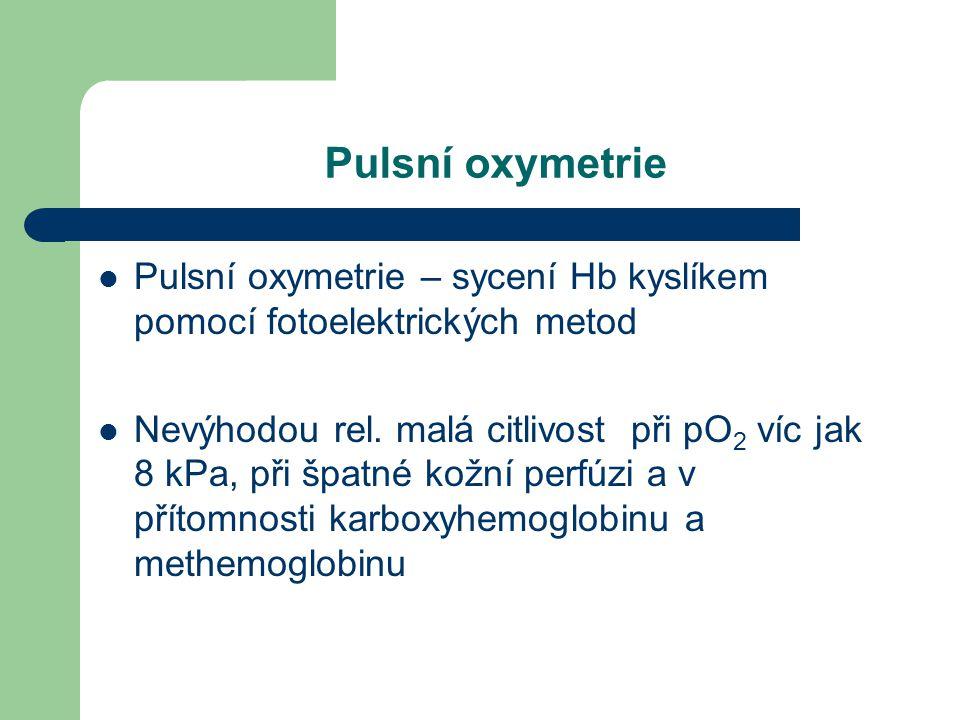 Pulsní oxymetrie Pulsní oxymetrie – sycení Hb kyslíkem pomocí fotoelektrických metod Nevýhodou rel. malá citlivost při pO 2 víc jak 8 kPa, při špatné