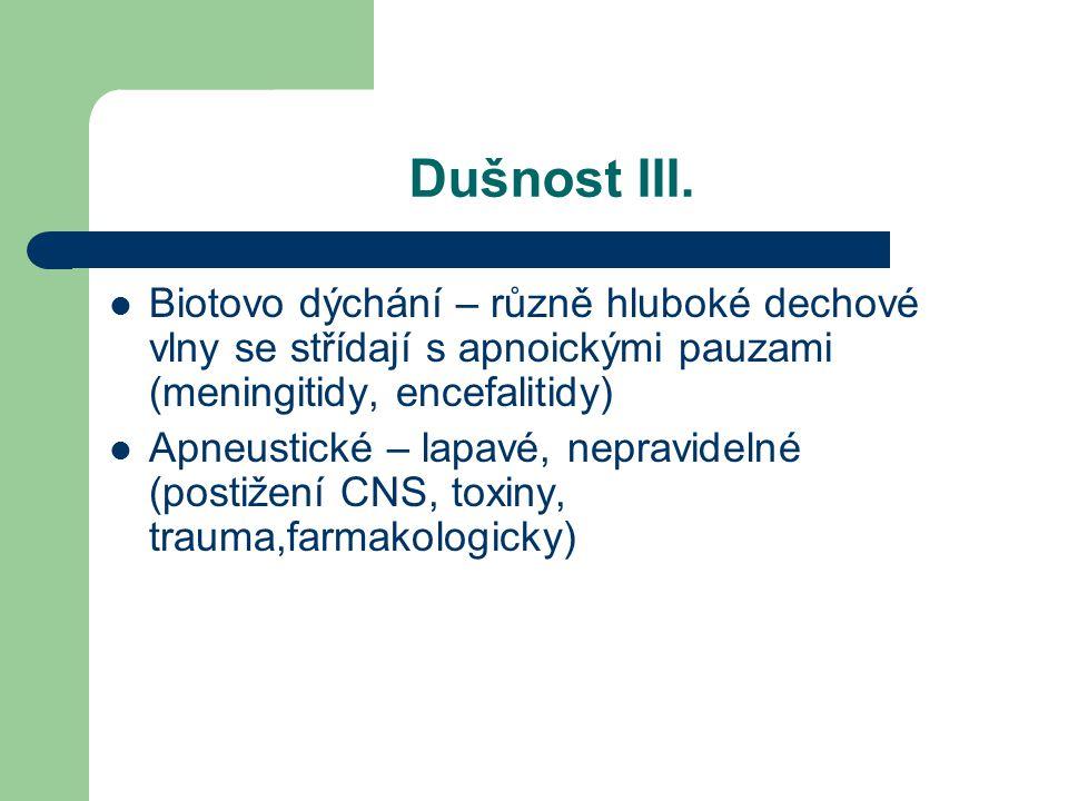 Dušnost III. Biotovo dýchání – různě hluboké dechové vlny se střídají s apnoickými pauzami (meningitidy, encefalitidy) Apneustické – lapavé, nepravide