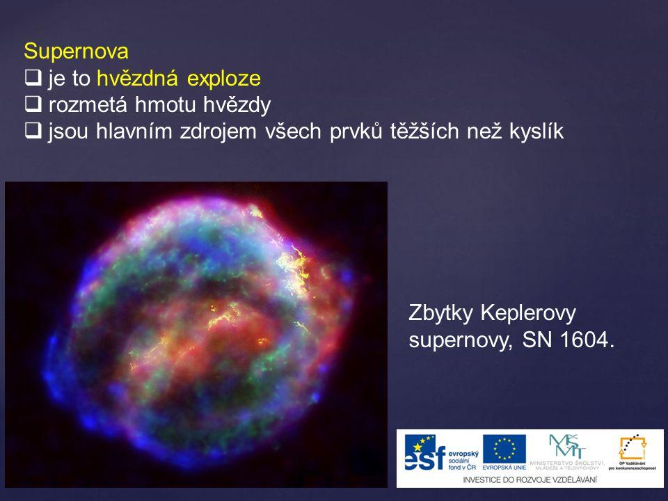 Supernova  je to hvězdná exploze  rozmetá hmotu hvězdy  jsou hlavním zdrojem všech prvků těžších než kyslík Zbytky Keplerovy supernovy, SN 1604.