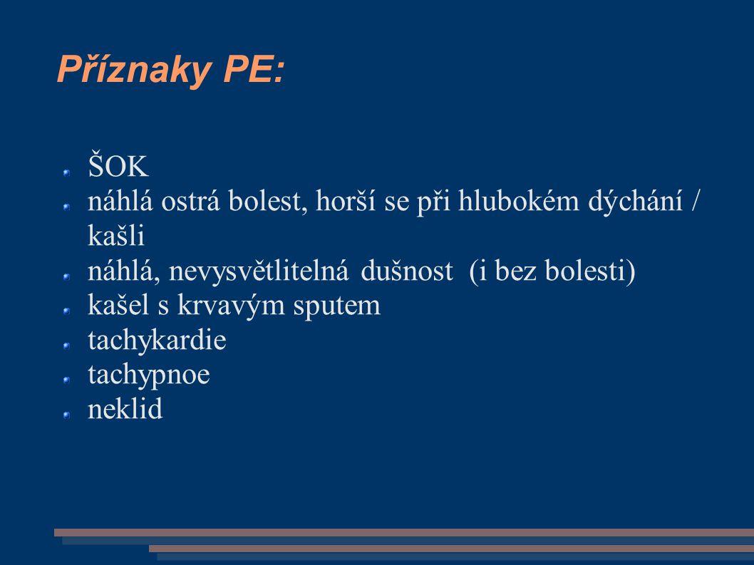 Příznaky PE: ŠOK náhlá ostrá bolest, horší se při hlubokém dýchání / kašli náhlá, nevysvětlitelná dušnost (i bez bolesti) kašel s krvavým sputem tachy