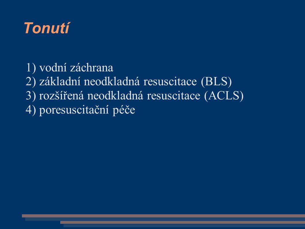 Tonutí 1) vodní záchrana 2) základní neodkladná resuscitace (BLS) 3) rozšířená neodkladná resuscitace (ACLS) 4) poresuscitační péče