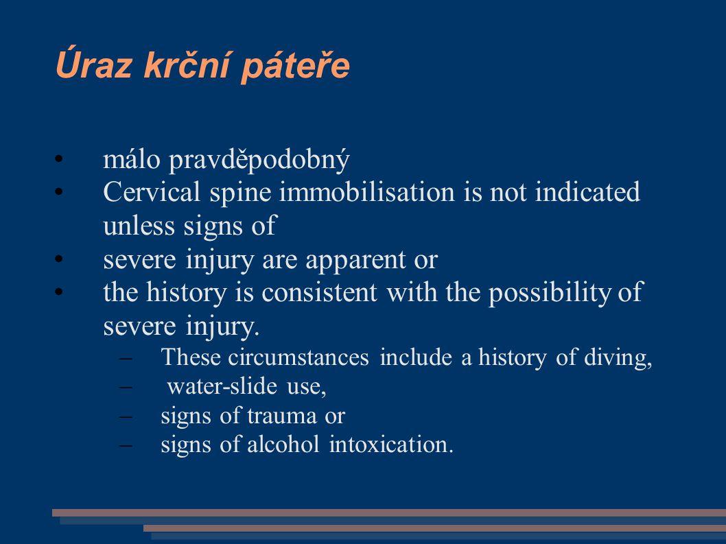Úraz krční páteře málo pravděpodobný Cervical spine immobilisation is not indicated unless signs of severe injury are apparent or the history is consi