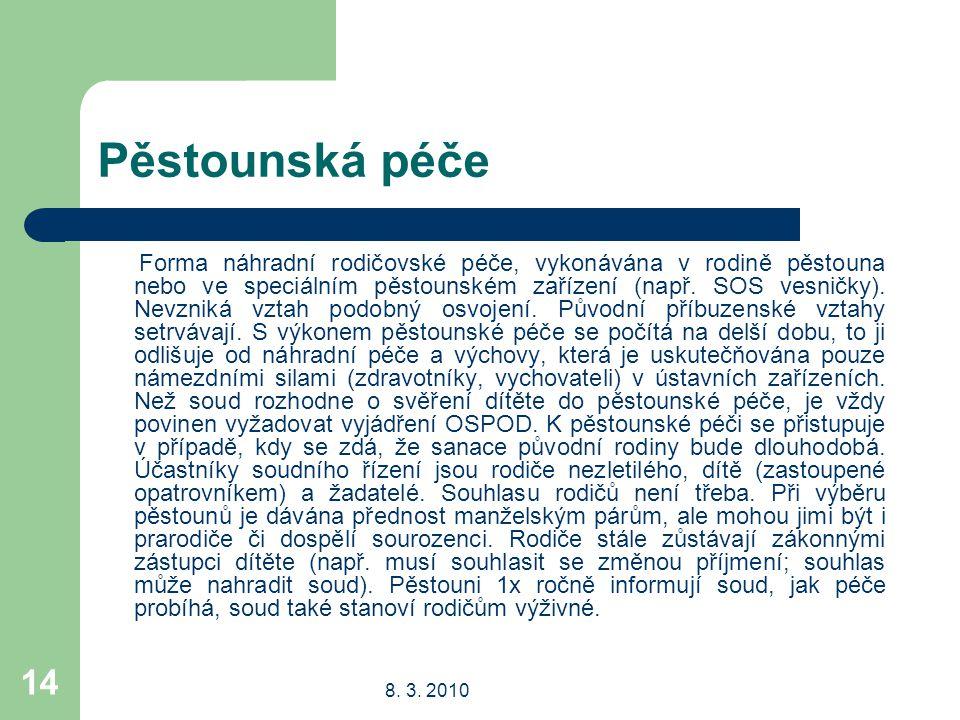 8. 3. 2010 14 Pěstounská péče Forma náhradní rodičovské péče, vykonávána v rodině pěstouna nebo ve speciálním pěstounském zařízení (např. SOS vesničky