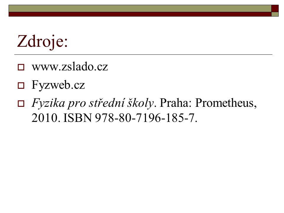 Zdroje:  www.zslado.cz  Fyzweb.cz  Fyzika pro střední školy. Praha: Prometheus, 2010. ISBN 978-80-7196-185-7.