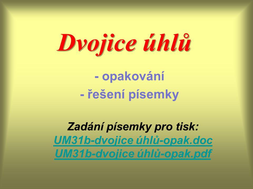 Dvojice úhlů - opakování - řešení písemky Zadání písemky pro tisk: UM31b-dvojice úhlů-opak.doc UM31b-dvojice úhlů-opak.pdf