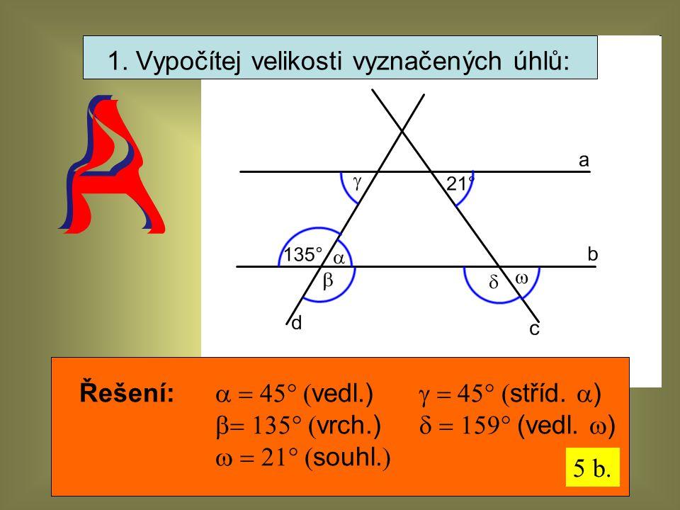 1. Vypočítej velikosti vyznačených úhlů: Řešení:  vedl.)  stříd.  )  vrch.)  (vedl.  )  souhl.  5 b.