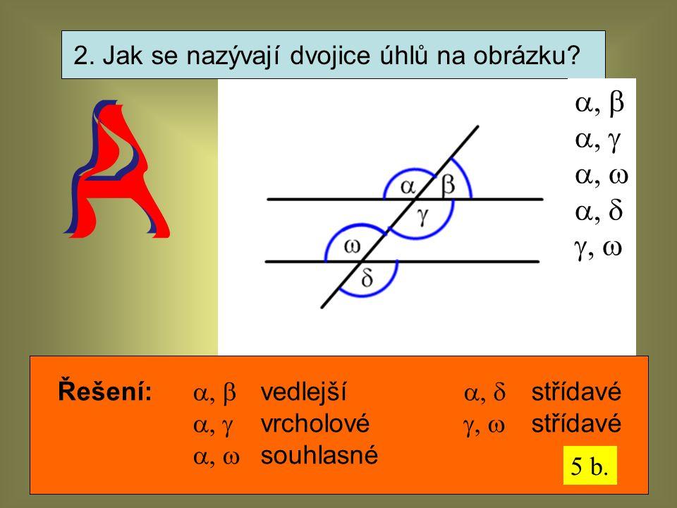 2. Jak se nazývají dvojice úhlů na obrázku?      Řešení:  vedlejší  střídavé  vrcholové  střídavé  souhlas