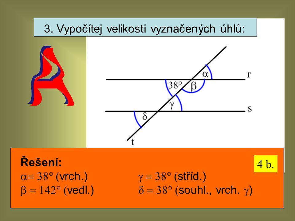 3. Vypočítej velikosti vyznačených úhlů: Řešení:  vrch.)  stříd.)  vedl.)  souhl., vrch.  ) 4 b.