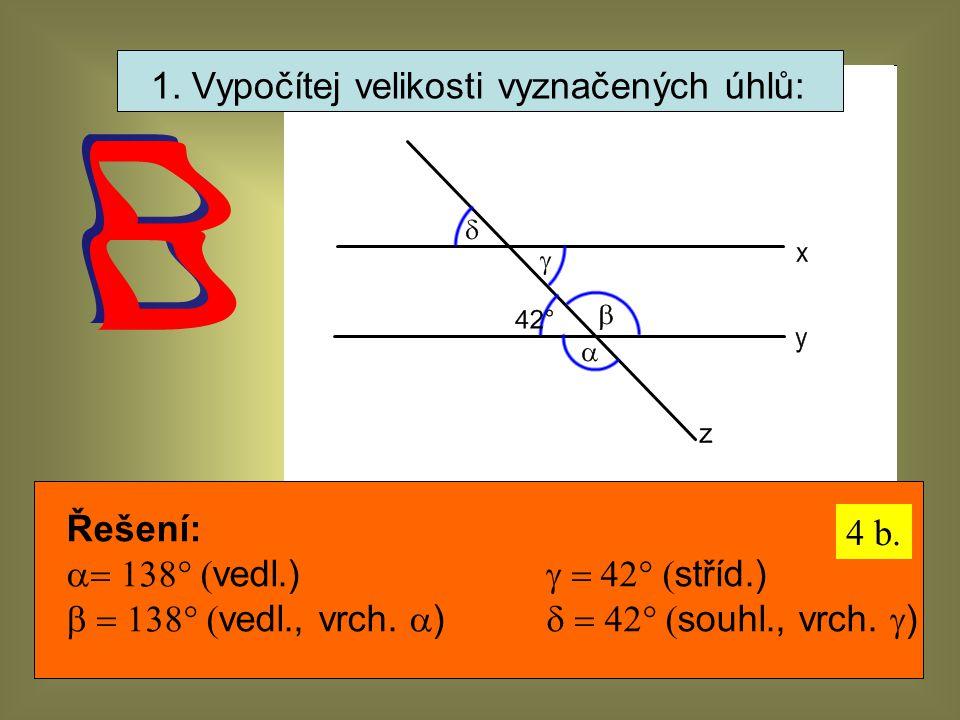 1. Vypočítej velikosti vyznačených úhlů: Řešení:  vedl.)  stříd.)  vedl., vrch.  )  souhl., vrch.  ) 4 b.