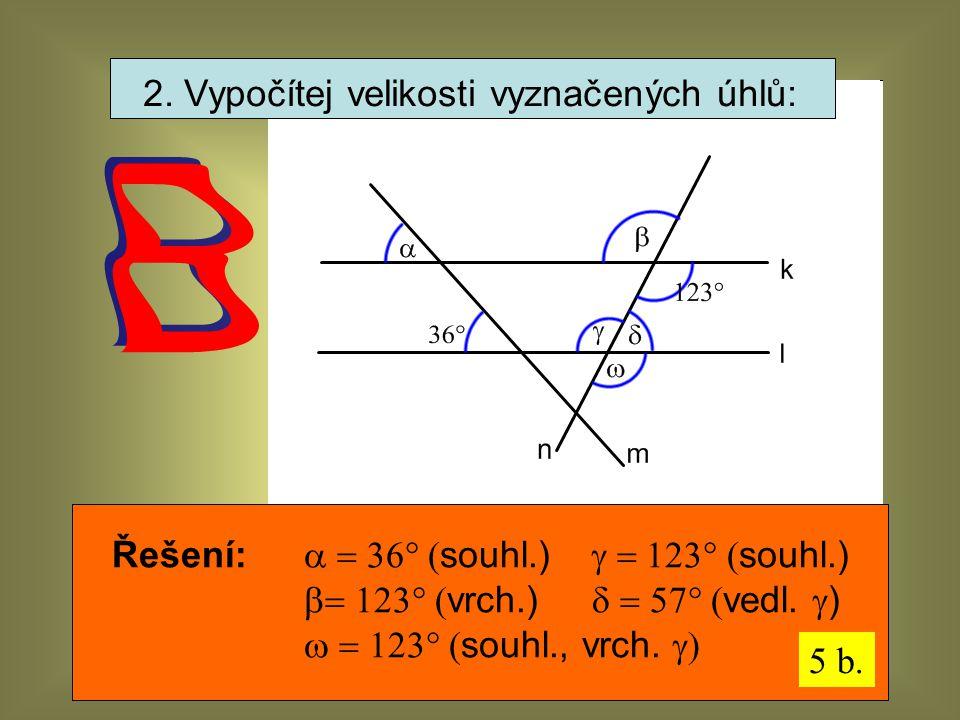2. Vypočítej velikosti vyznačených úhlů: Řešení:  souhl.)  souhl.)  vrch.)  vedl.  )  souhl., vrch. 