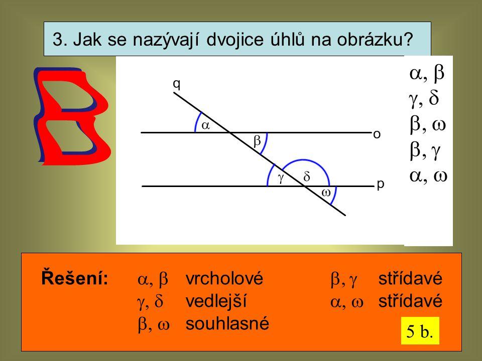 3. Jak se nazývají dvojice úhlů na obrázku?      Řešení:  vrcholové  střídavé  vedlejší  střídavé  souhlas