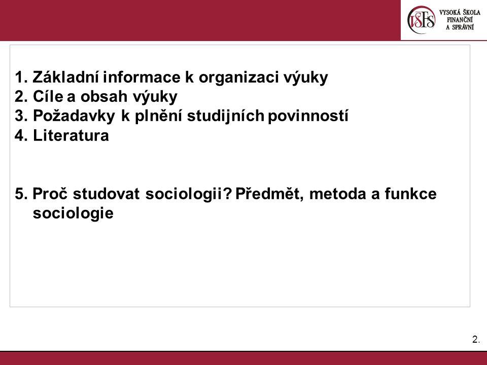 2.2. 1.Základní informace k organizaci výuky 2.Cíle a obsah výuky 3.Požadavky k plnění studijních povinností 4.Literatura 5. Proč studovat sociologii?