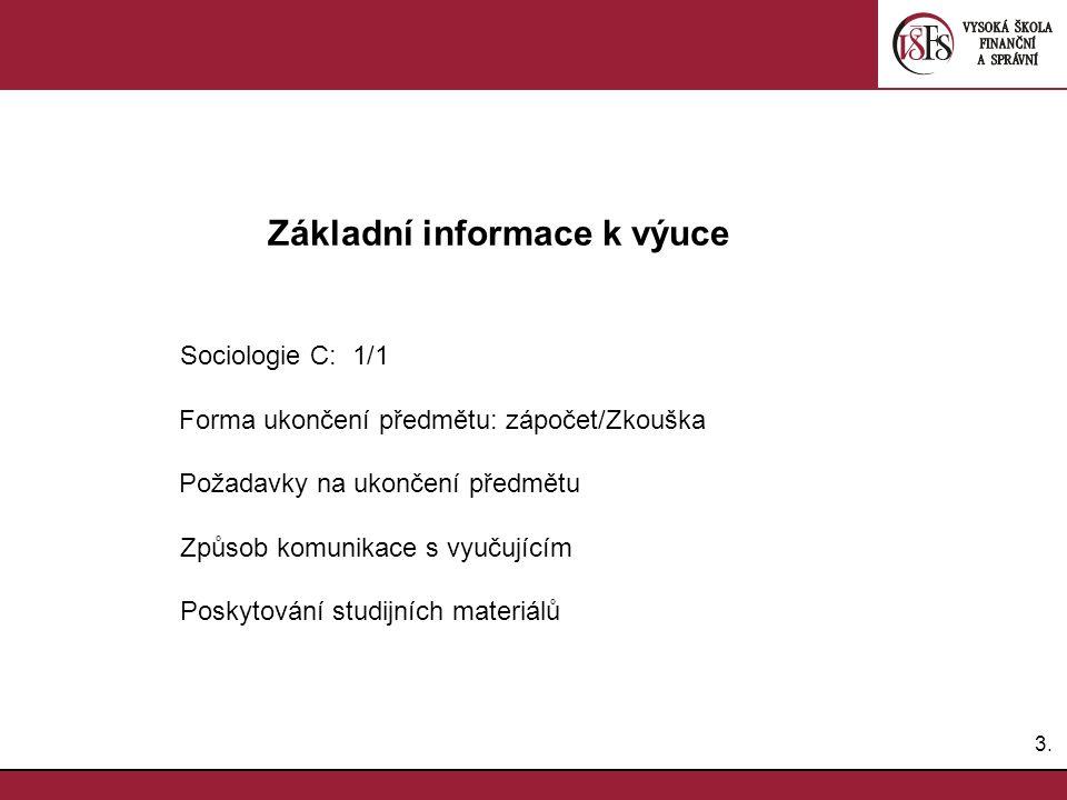 3.3. Základní informace k výuce Sociologie C: 1/1 Forma ukončení předmětu: zápočet/Zkouška Požadavky na ukončení předmětu Způsob komunikace s vyučujíc