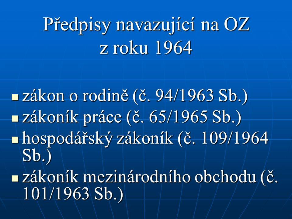Předpisy navazující na OZ z roku 1964 zákon o rodině (č. 94/1963 Sb.) zákon o rodině (č. 94/1963 Sb.) zákoník práce (č. 65/1965 Sb.) zákoník práce (č.