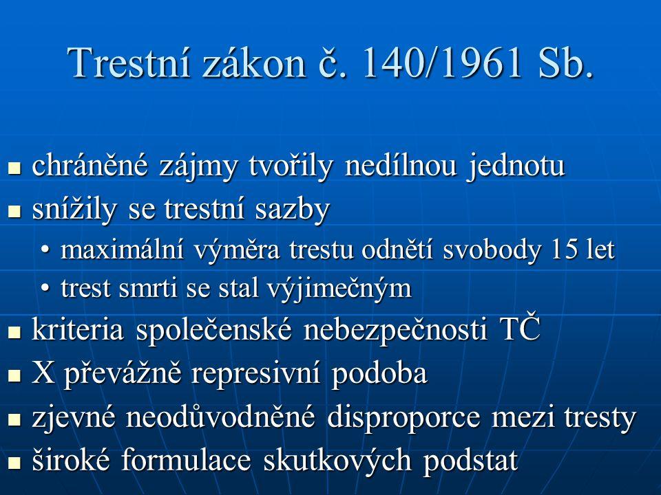 Trestní zákon č. 140/1961 Sb. chráněné zájmy tvořily nedílnou jednotu chráněné zájmy tvořily nedílnou jednotu snížily se trestní sazby snížily se tres