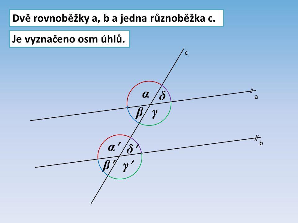 a b c  Dvě rovnoběžky a, b a jedna různoběžka c. Je vyznačeno osm úhlů. α β γ δ α β γ δ