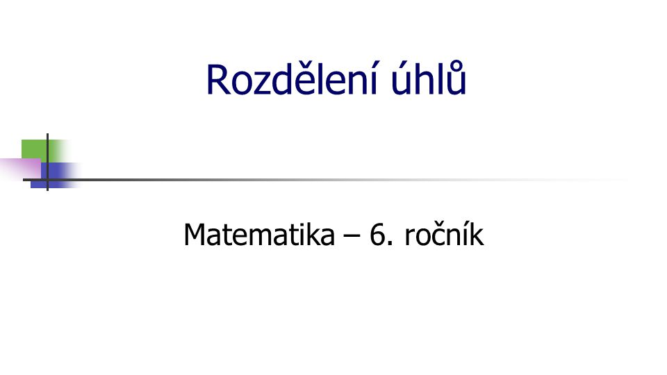 Rozdělení úhlů Matematika – 6. ročník