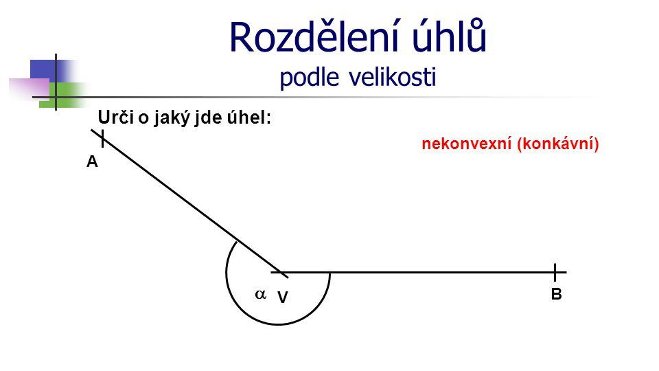 Rozdělení úhlů podle velikosti Urči o jaký jde úhel: V A B  nekonvexní (konkávní)