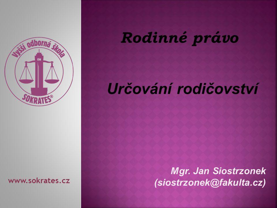 Mgr. Jan Siostrzonek (siostrzonek@fakulta.cz) www.sokrates.cz Rodinné právo Určování rodičovství