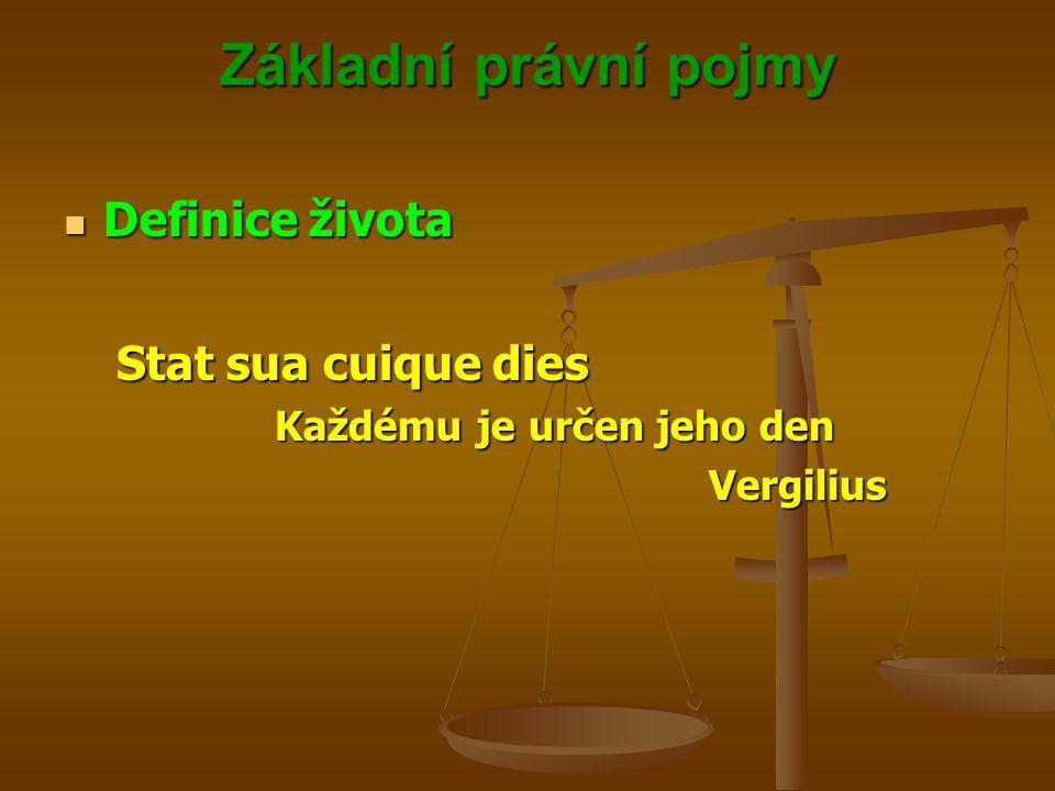 Základní právní pojmy Definice života Definice života Stat sua cuique dies Každému je určen jeho den Vergilius Vergilius