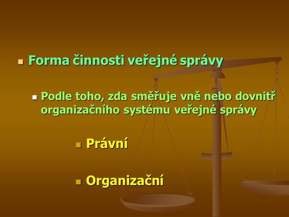 Forma činnosti veřejné správy Forma činnosti veřejné správy Podle toho, zda směřuje vně nebo dovnitř organizačního systému veřejné správy Podle toho,