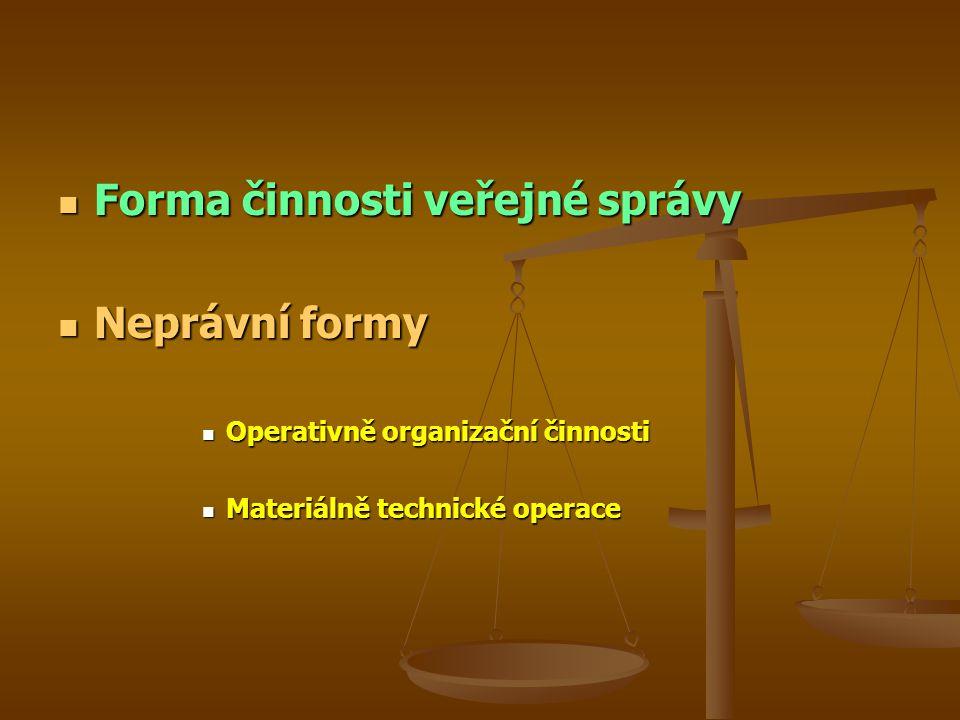 Forma činnosti veřejné správy Forma činnosti veřejné správy Neprávní formy Neprávní formy Operativně organizační činnosti Operativně organizační činno