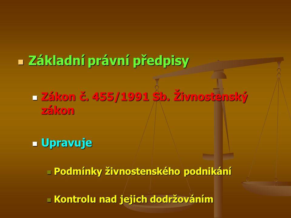 Základní právní předpisy Základní právní předpisy Zákon č. 455/1991 Sb. Živnostenský zákon Zákon č. 455/1991 Sb. Živnostenský zákon Upravuje Upravuje