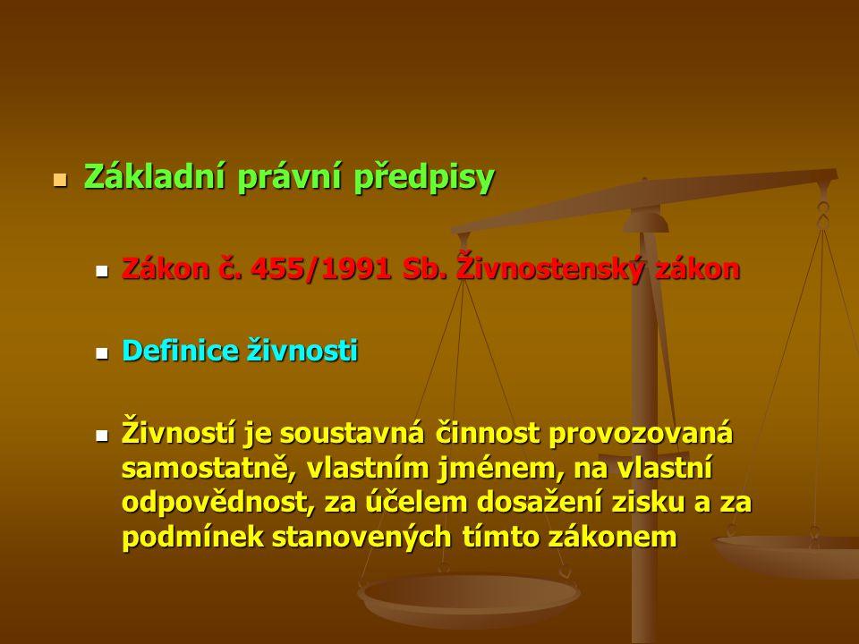 Základní právní předpisy Základní právní předpisy Zákon č. 455/1991 Sb. Živnostenský zákon Zákon č. 455/1991 Sb. Živnostenský zákon Definice živnosti