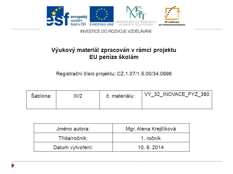 Šablona:III/2č. materiálu: VY_32_INOVACE_FYZ_380 Jméno autora:Mgr. Alena Krejčíková Třída/ročník:1. ročník Datum vytvoření:10. 6. 2014 Výukový materiá