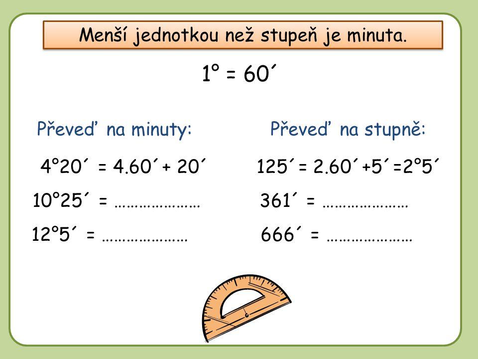 DD 1° = 60´ Menší jednotkou než stupeň je minuta.