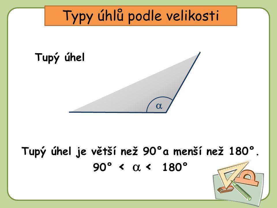 DD Typy úhlů podle velikosti Tupý úhel Tupý úhel je větší než 90°a menší než 180°. 90° <  < 180° 