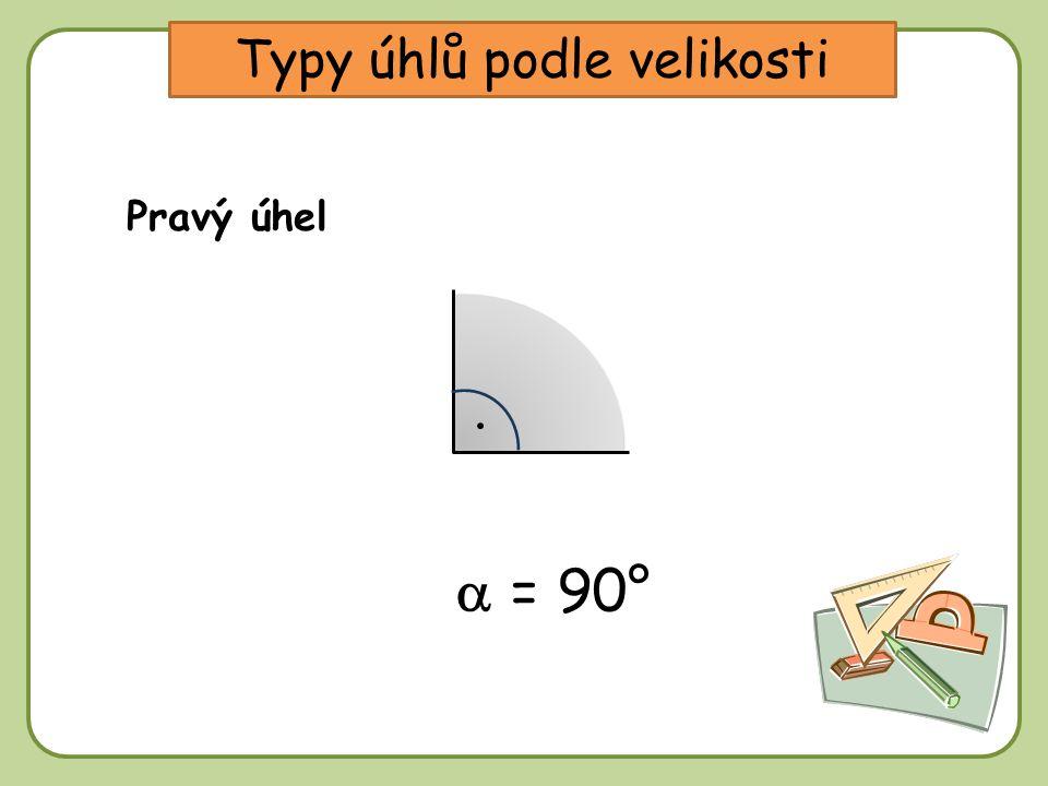 DD Typy úhlů podle velikosti Pravý úhel  = 90° = 90°