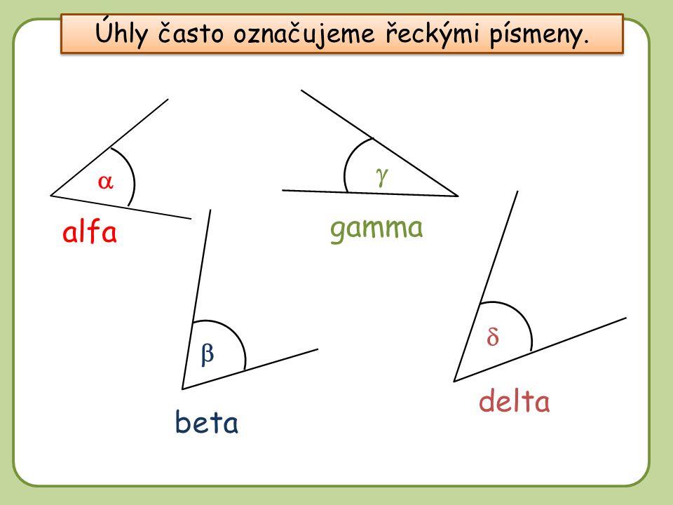 DD Úhly často označujeme řeckými písmeny.     alfa beta gamma delta