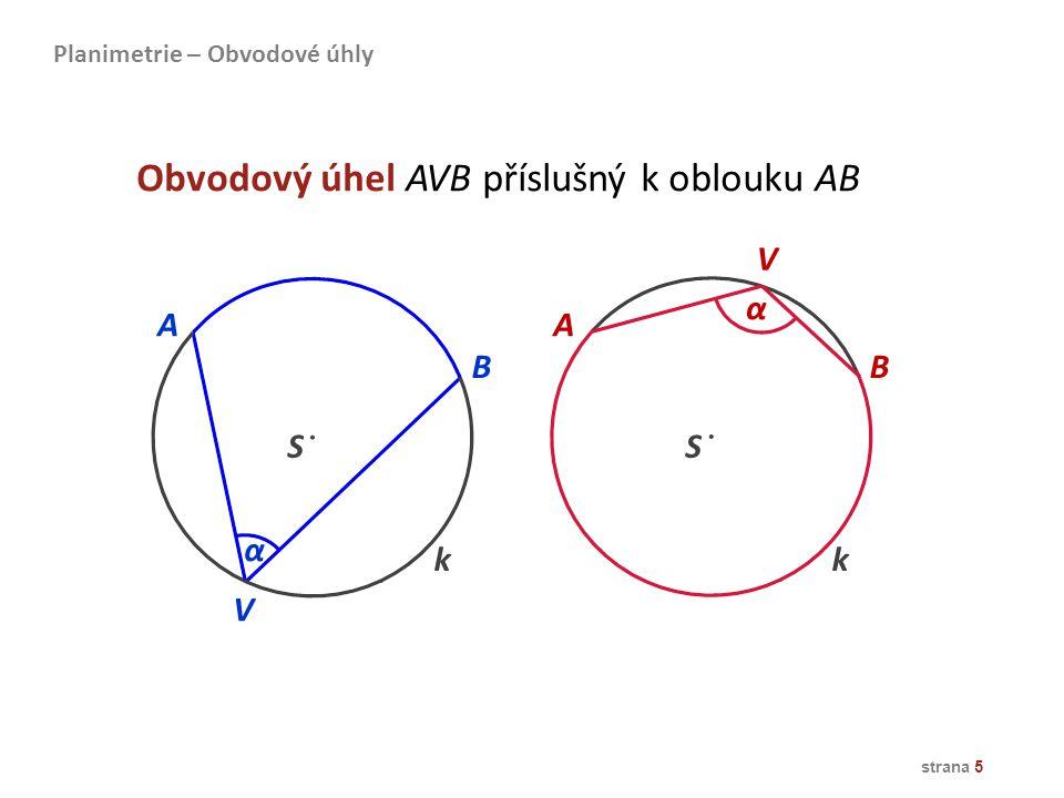 strana 5 A B k S α V Obvodový úhel AVB příslušný k oblouku AB A B S α V k Planimetrie – Obvodové úhly