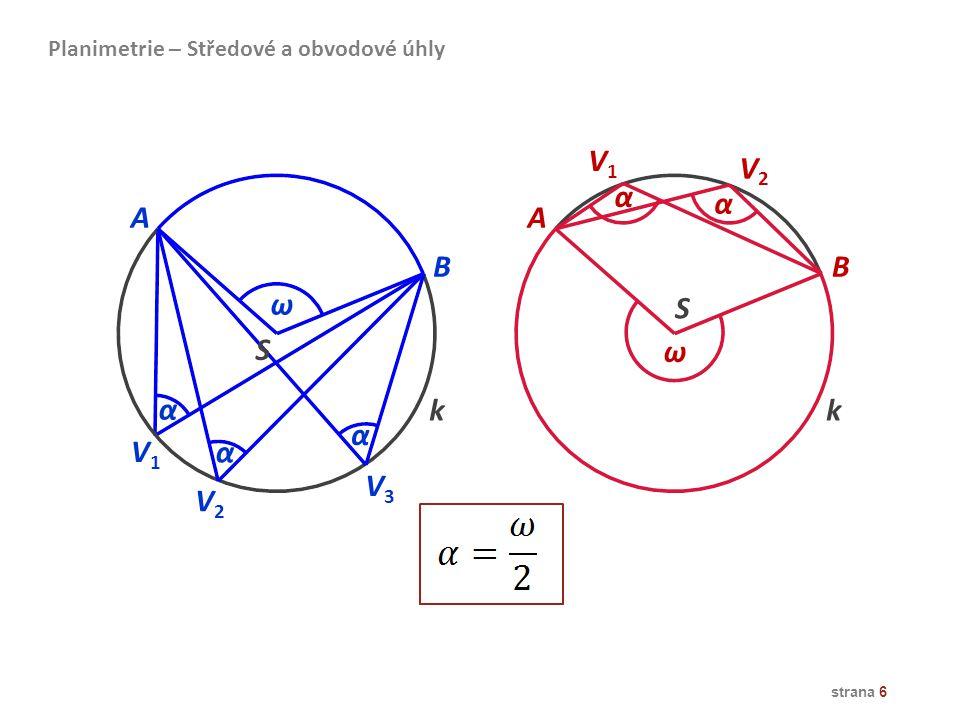 strana 6 A B V2V2 α k ω S V1V1 V3V3 V1V1 V2V2 A B ω α α α α S k Planimetrie – Středové a obvodové úhly