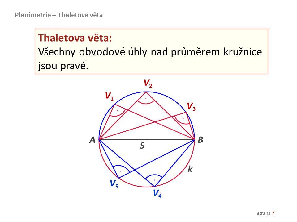 strana 7 AB V5V5 S Thaletova věta: Všechny obvodové úhly nad průměrem kružnice jsou pravé. k V4V4 V3V3 V2V2 V1V1 Planimetrie – Thaletova věta