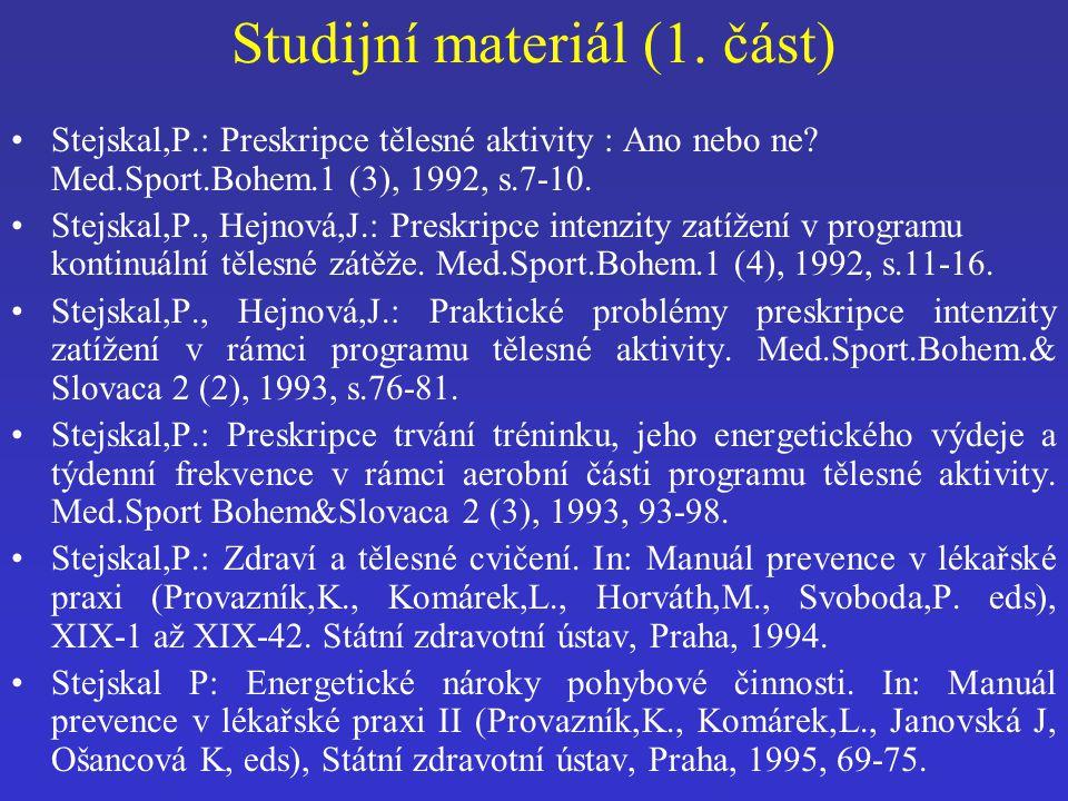 Studijní materiál (1. část) Stejskal,P.: Preskripce tělesné aktivity : Ano nebo ne? Med.Sport.Bohem.1 (3), 1992, s.7-10. Stejskal,P., Hejnová,J.: Pres