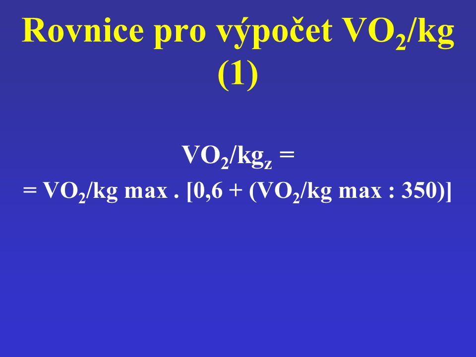 Rovnice pro výpočet VO 2 /kg (1) VO 2 /kg z = = VO 2 /kg max. [0,6 + (VO 2 /kg max : 350)]