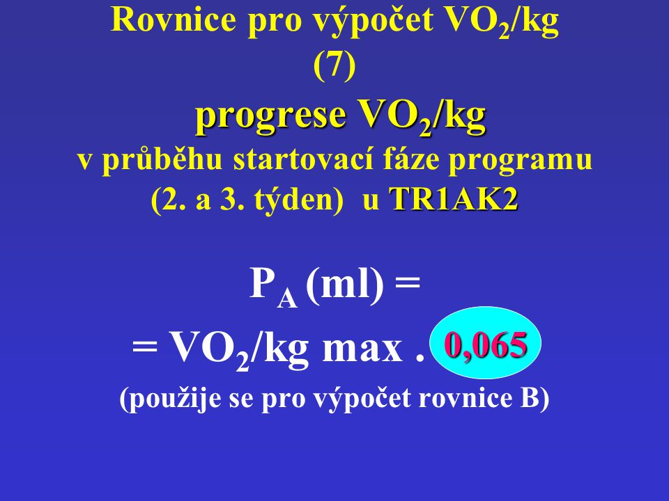 Rovnice pro výpočet VO 2 /kg (7) progrese VO 2 /kg v průběhu startovací fáze programu (2. a 3. týden) u TR1AK2 P A (ml) = = VO 2 /kg max. 0,065 (použi