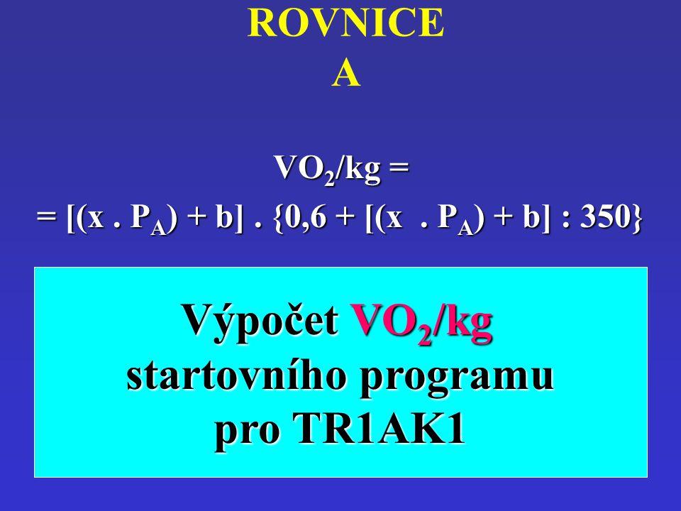ROVNICE AVO2/kg = = [(x. PA) + b]. {0,6 + [(x. PA) + b] : 350} Výpočet VO 2 /kg startovního programu pro TR1AK1