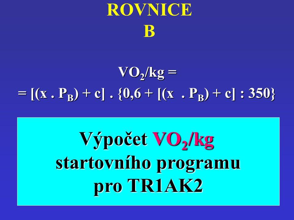 ROVNICE BVO2/kg = = [(x. PB) + c]. {0,6 + [(x. PB) + c] : 350} Výpočet VO 2 /kg startovního programu pro TR1AK2