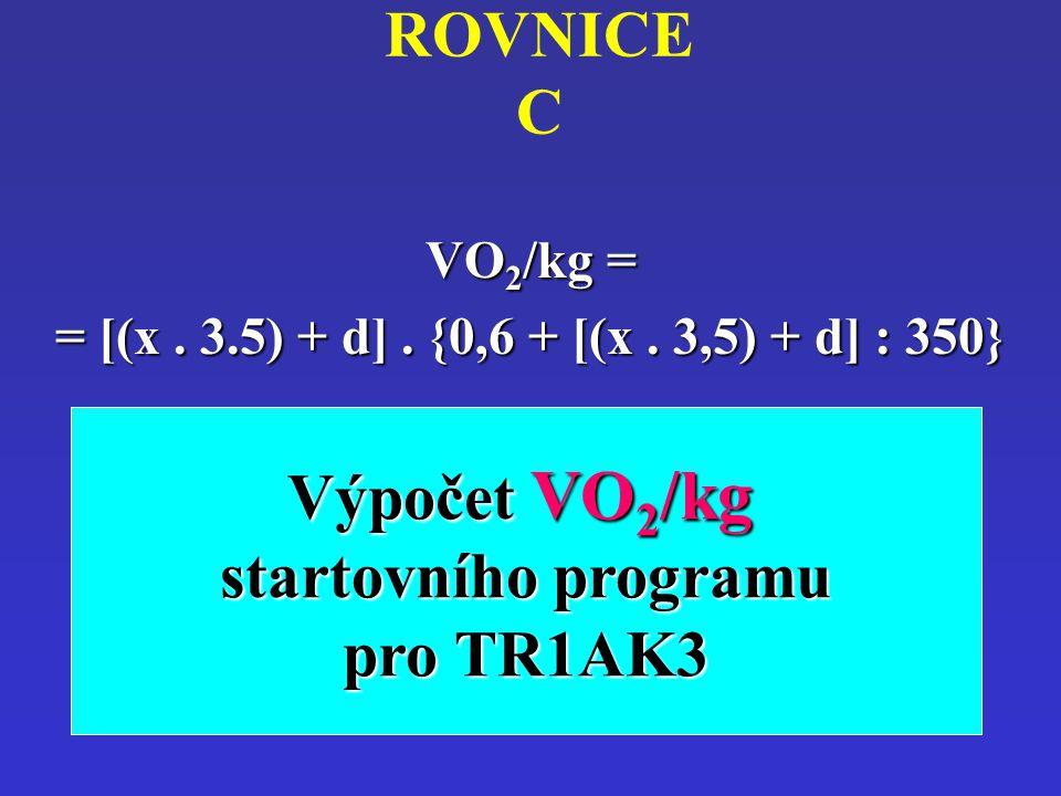 ROVNICE CVO2/kg = = [(x. 3.5) + d]. {0,6 + [(x. 3,5) + d] : 350} Výpočet VO 2 /kg startovního programu pro TR1AK3
