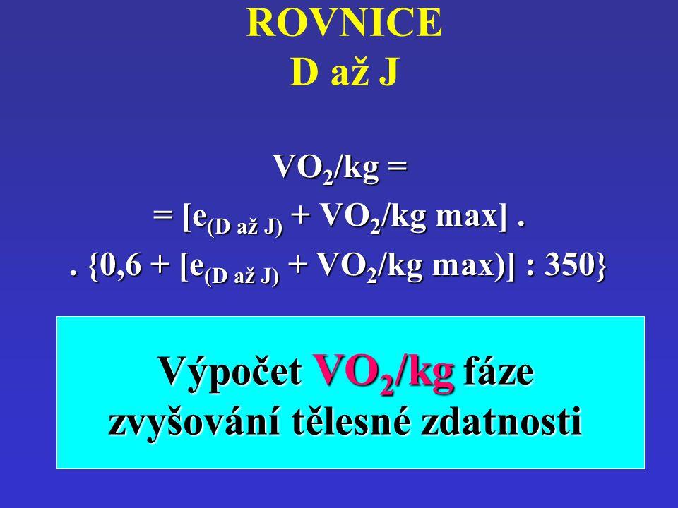 ROVNICE D až JVO2/kg = = [e(D až J) + VO2/kg max].. {0,6 + [e(D až J) + VO2/kg max)] : 350} Výpočet VO 2 /kg fáze zvyšování tělesné zdatnosti