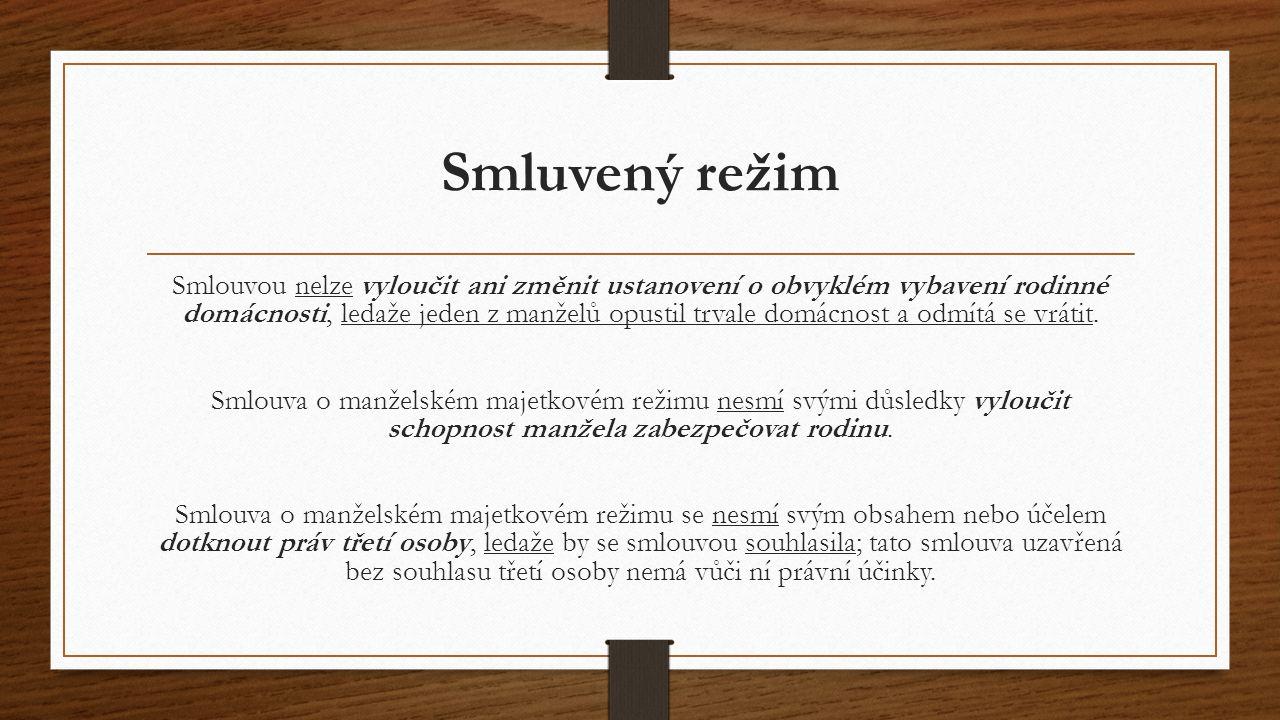 Smluvený režim Smlouvou nelze vyloučit ani změnit ustanovení o obvyklém vybavení rodinné domácnosti, ledaže jeden z manželů opustil trvale domácnost a