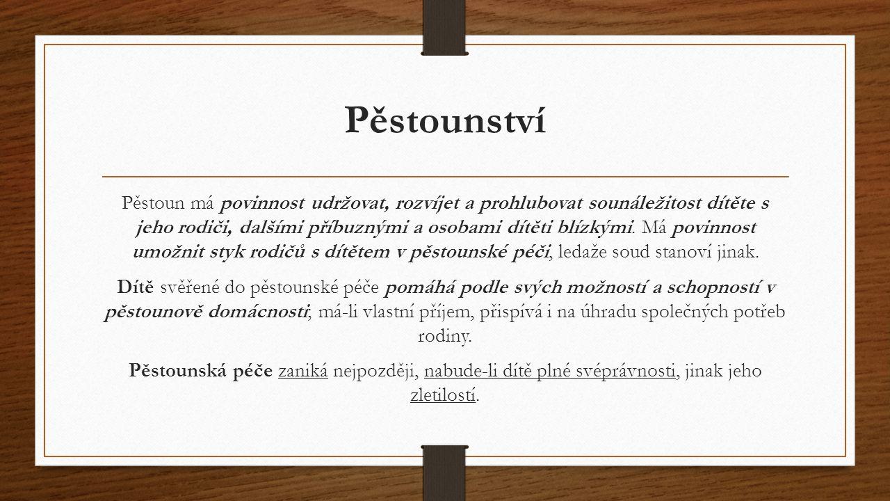 Pěstounství Pěstoun má povinnost udržovat, rozvíjet a prohlubovat sounáležitost dítěte s jeho rodiči, dalšími příbuznými a osobami dítěti blízkými. Má