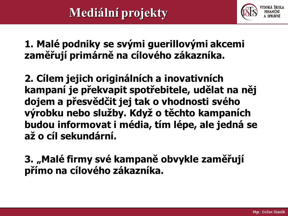 Mgr. Evžen Staněk Mediální projekty - Kampaně guerillového marketingu se liší podle velikosti daného podniku. - Velké podniky orientující se na masový