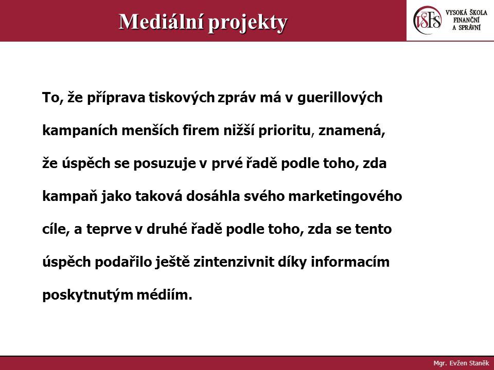 Mgr. Evžen Staněk Mediální projekty 1. Malé podniky se svými guerillovými akcemi zaměřují primárně na cílového zákazníka. 2. Cílem jejich originálních