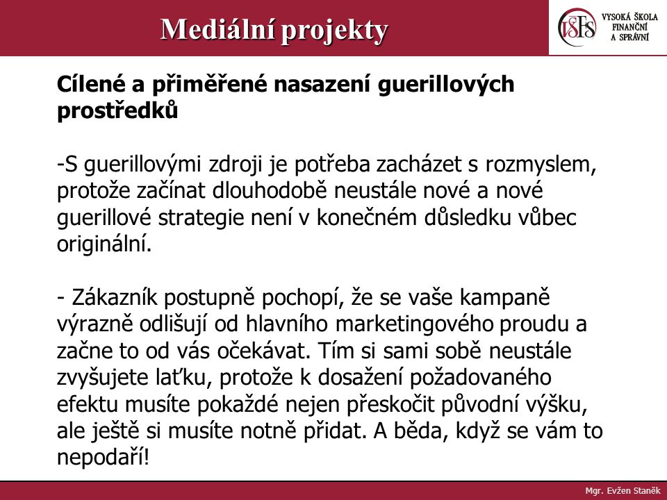 Mgr. Evžen Staněk Mediální projekty Příklad: - Jistý výrobce automobilů v roce 2004 umístil svoje off- roady do obrovských krabic z plexiskla a ty pak