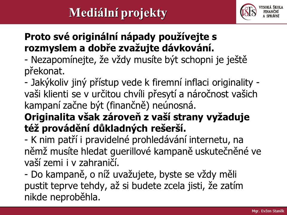 Mgr. Evžen Staněk Mediální projekty Cílené a přiměřené nasazení guerillových prostředků -S guerillovými zdroji je potřeba zacházet s rozmyslem, protož