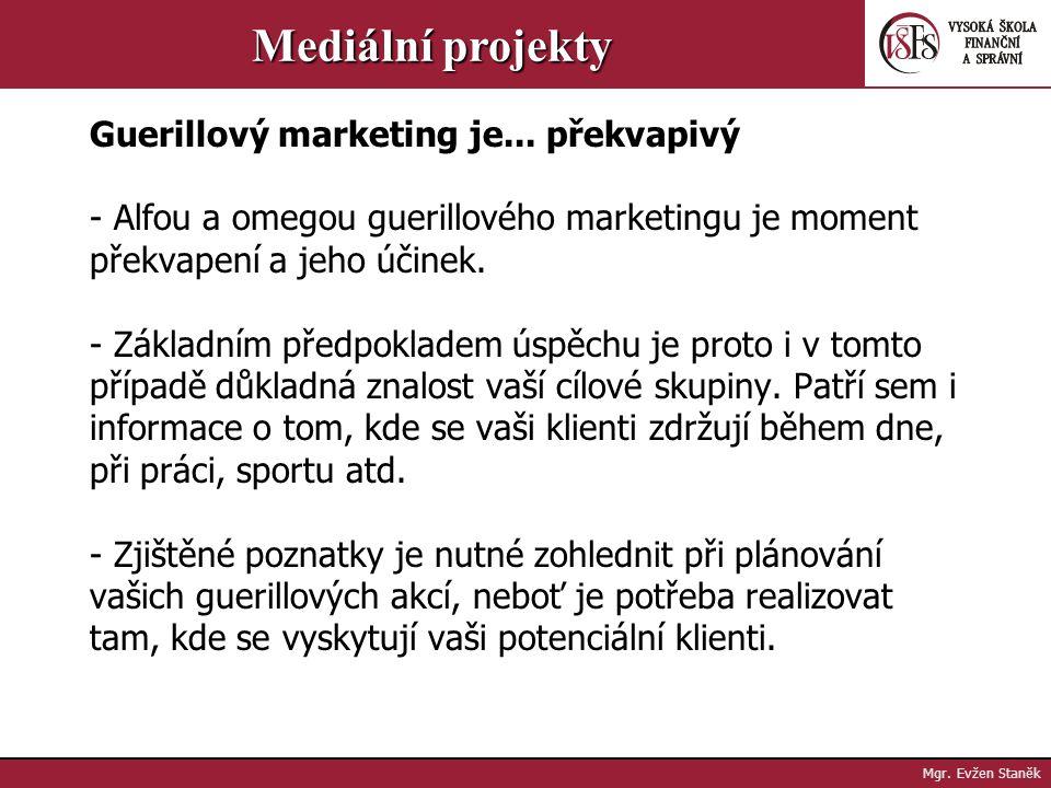 Mgr. Evžen Staněk Mediální projekty Proto své originální nápady používejte s rozmyslem a dobře zvažujte dávkování. - Nezapomínejte, že vždy musíte být